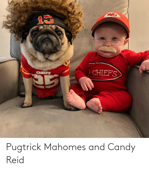 reid: Pugtrick Mahomes and Candy Reid