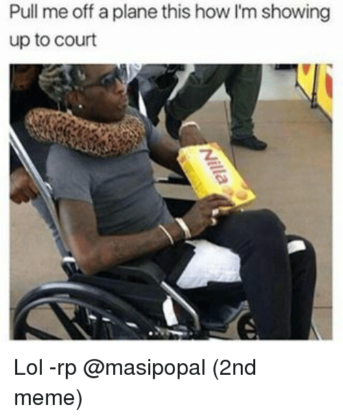Lol, Meme, and Memes: Pull me off a plane this how I'm showing  up to court Lol -rp @masipopal (2nd meme)