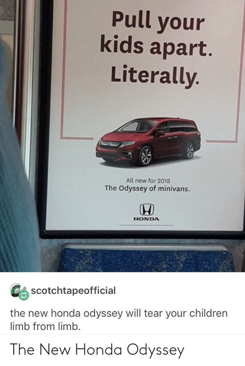 odyssey: Pull your  kids apart.  Literally  All new for 2018  The Odyssey of minivans.  HONDA  scotchtapeofficial  the new honda odyssey will tear your children  limb from limb. The New Honda Odyssey