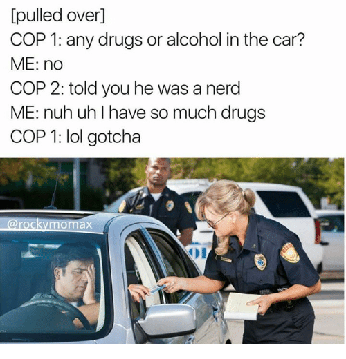 Pulled Over By Cops : Funny nerd memes of on sizzle video games