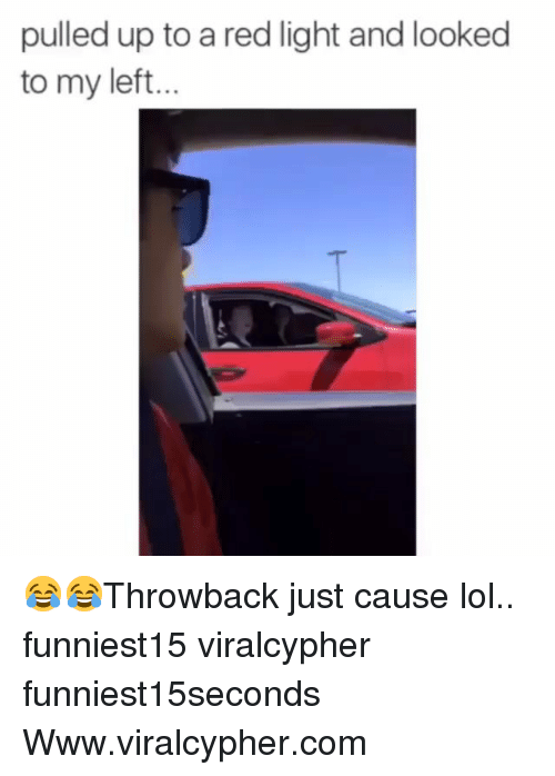Funny, Lol, and Just Cause: pulled up to a red light and looked  to my left. 😂😂Throwback just cause lol.. funniest15 viralcypher funniest15seconds Www.viralcypher.com