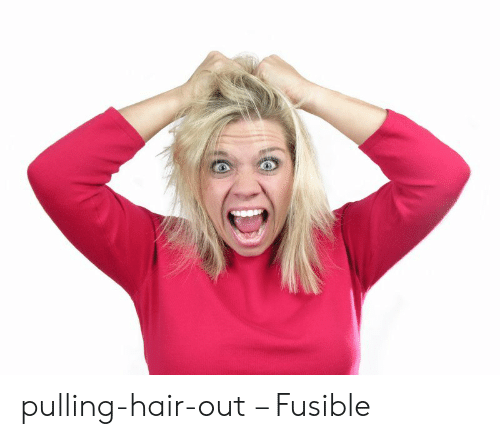 Pulling Hair Out Meme: pulling-hair-out – Fusible