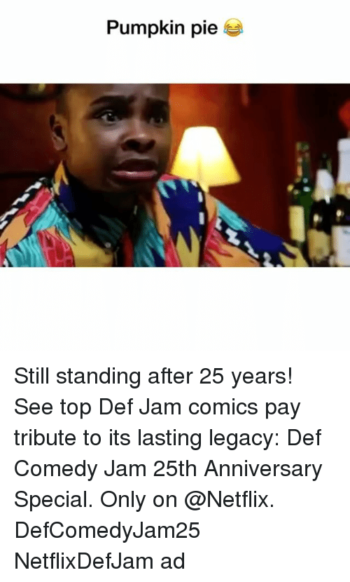 Funny, Netflix, and Legacy: Pumpkin pie Still standing after 25 years! See top Def Jam comics pay tribute to its lasting legacy: Def Comedy Jam 25th Anniversary Special. Only on @Netflix. DefComedyJam25 NetflixDefJam ad