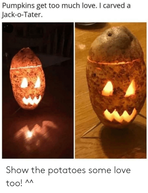 pumpkins: Pumpkins get too much love. I carved a  Jack-o-Tater. Show the potatoes some love too! ^^