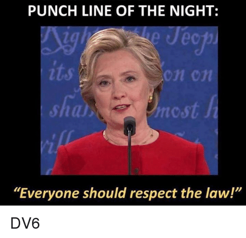 "punchlines: PUNCHLINE OF THE NIGHT:  On Cn  hncst  ""Everyone should respect the law!"" DV6"