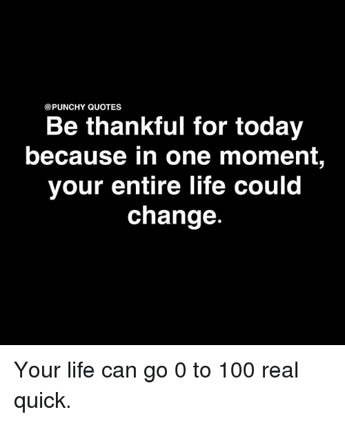Thankful Of Life Quotes: 25+ Best Memes About 0 To 100 Real Quick