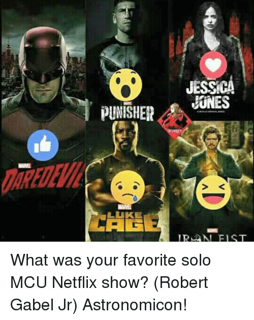Memes, Netflix, and Punisher: PUNISHER JONES  LUKE  IRON FIST What was your favorite solo MCU Netflix show? (Robert Gabel Jr) Astronomicon!