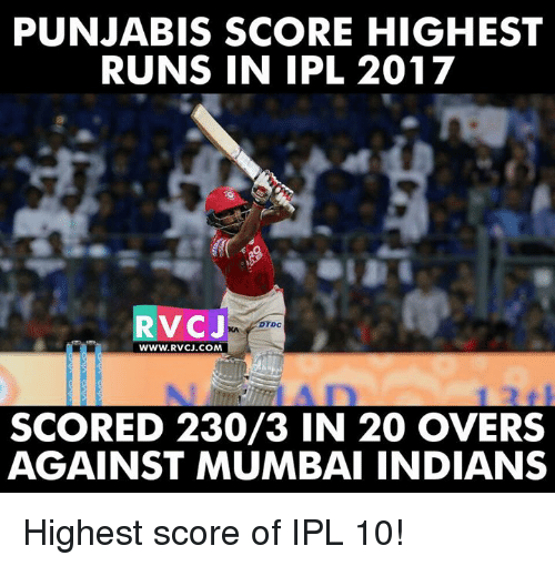 Memes, 🤖, and Ipl: PUNJABIS SCORE HIGHEST  RUNS IN IPL 2017  RVC J  DTDC  WWW. RVCJ.COM  SCORED 230/3 IN 20 OVERS  AGAINST MUMBAI INDIANS Highest score of IPL 10!