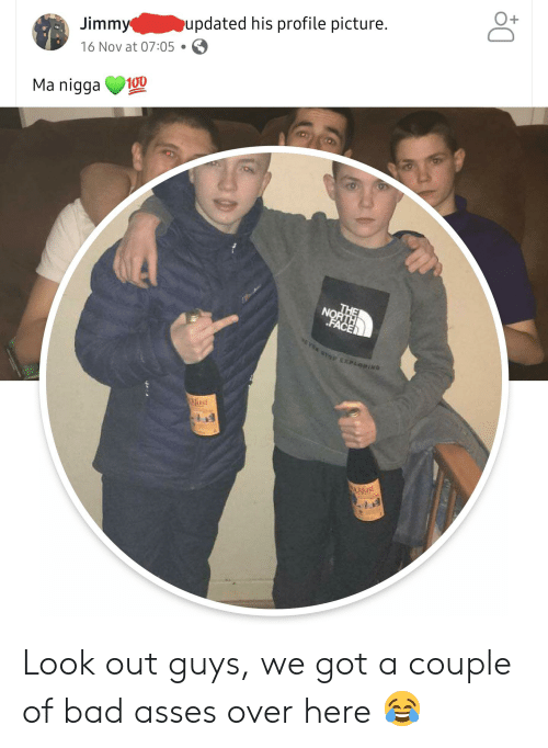 16 Nov: pupdated his profile picture.  Jimmy  16 Nov at 07:05  100  Ma nigga  THE  NORTH  FACE  NEVESTOF EXPLORING  khast  CHfast Look out guys, we got a couple of bad asses over here 😂