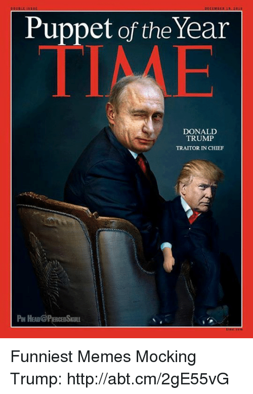Donald Trump, Memes, and Chiefs: Puppet of the Year  DONALD  TRUMP  TRAITOR IN CHIEF Funniest Memes Mocking Trump: http://abt.cm/2gE55vG