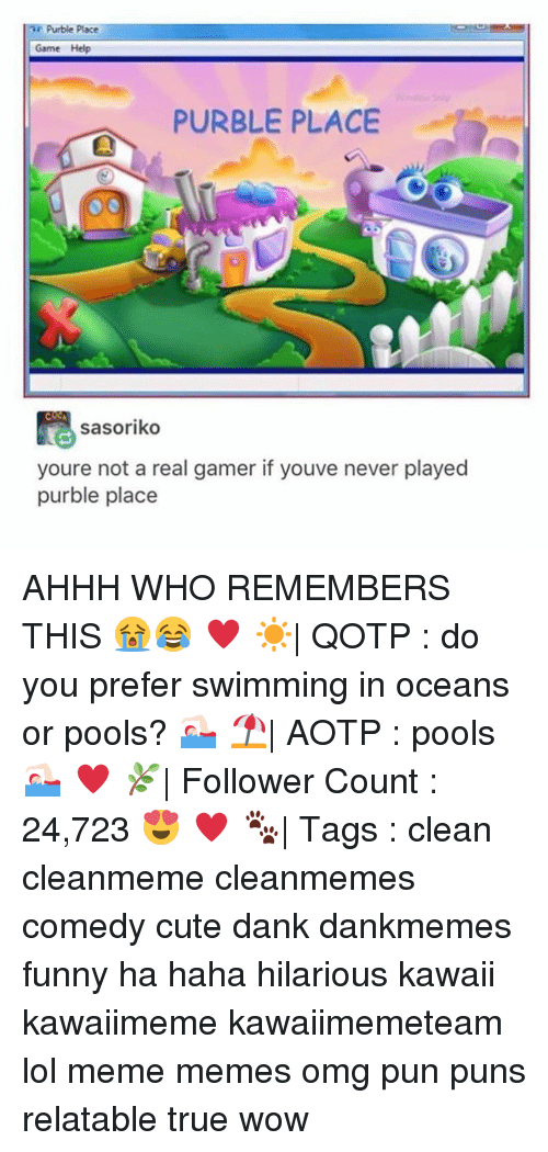 Memes, Ahhh, and 🤖: Purble place  Game Help  PURBLE PLACE  COCA  sasoriko  youre not a real gamer if youve never played  purble place AHHH WHO REMEMBERS THIS 😭😂 ♥ ☀️  QOTP : do you prefer swimming in oceans or pools? 🏊🏻♀️ ⛱  AOTP : pools 🏊🏻♀️ ♥ 🌿  Follower Count : 24,723 😍 ♥ 🐾  Tags : clean cleanmeme cleanmemes comedy cute dank dankmemes funny ha haha hilarious kawaii kawaiimeme kawaiimemeteam lol meme memes omg pun puns relatable true wow