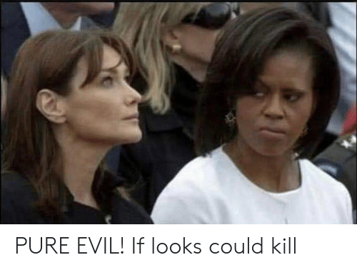 If Looks Could Kill: PURE EVIL! If looks could kill