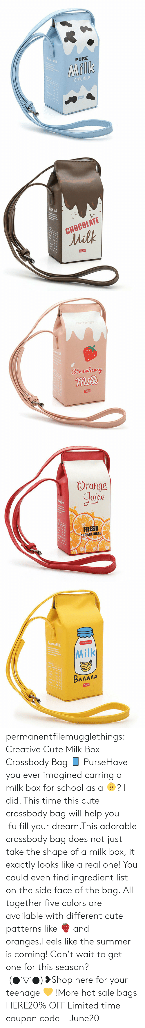 oranges: Pure Milk  PURE  Milk  100%MILK  750ml   CHOCOLATE  Milk  750m   WEET&FRESH  Stramberry  milk  750m   Orange  guice  ant  FRESH  100%NATURAL   BananaMilk  100%Bonana  Milk  riteng  Baлала  750m permanentfilemugglethings:  Creative Cute Milk Box Crossbody Bag 📱 PurseHave you ever imagined carring a milk box for school as a 👶? I did. This time this cute crossbody bag will help you fulfill your dream.This adorable crossbody bag does not just take the shape of a milk box, it exactly looks like a real one! You could even find ingredient list on the side face of the bag. All together five colors are available with different cute patterns like 🍓 and oranges.Feels like the summer is coming! Can't wait to get one for this season? (●˙▽˙●)❥Shop here for your teenage 💛 !More hot sale bags HERE20% OFF Limited time coupon code : June20