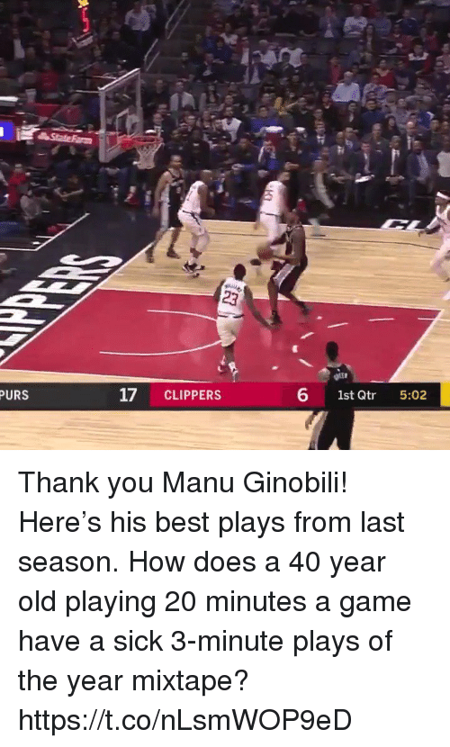 Mixtape: PURS  17 CLIPPERS  6 1st Qtr 5:02 Thank you Manu Ginobili!  Here's his best plays from last season. How does a 40 year old playing 20 minutes a game have a sick 3-minute plays of the year mixtape?   https://t.co/nLsmWOP9eD