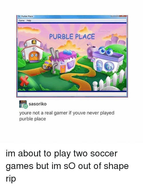 Memes, Soccer, and Game: Purtle Place  Game Help  PURBLE PLACE  sasoriko  youre not a real gamer if youve never played  purble place im about to play two soccer games but im sO out of shape rip