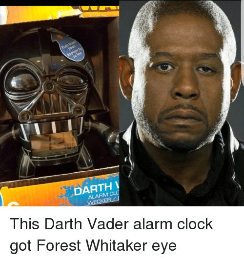 Forest Whitakers Eye: Push Down  DARTH  ALARM CL  WECKER This Darth Vader alarm clock got Forest Whitaker eye