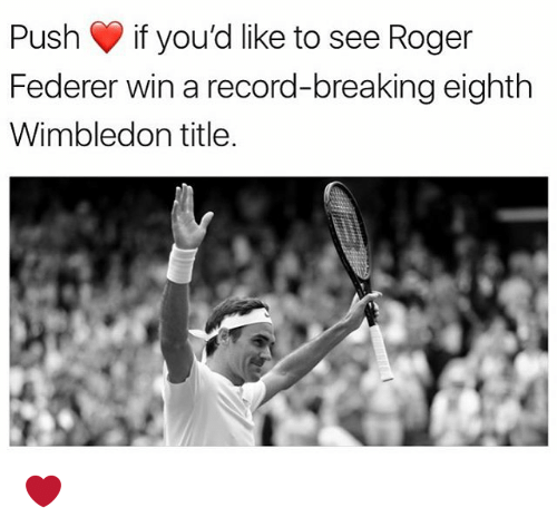 Memes, Roger, and Record: Push if you'd like to see Roger  Federer win a record-breaking eighth  Wimbledon title ❤️