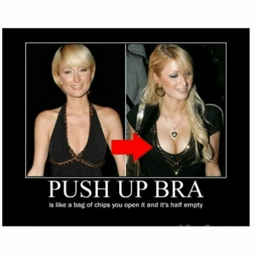 Funny Ups Meme : Push up bra is like a bag of chips you open it and s