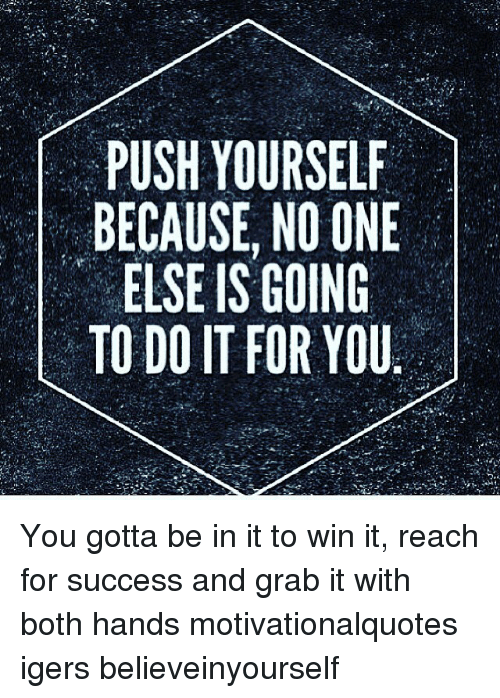 Push Yourself Because No One Else Is Going To Do It For You Fngo