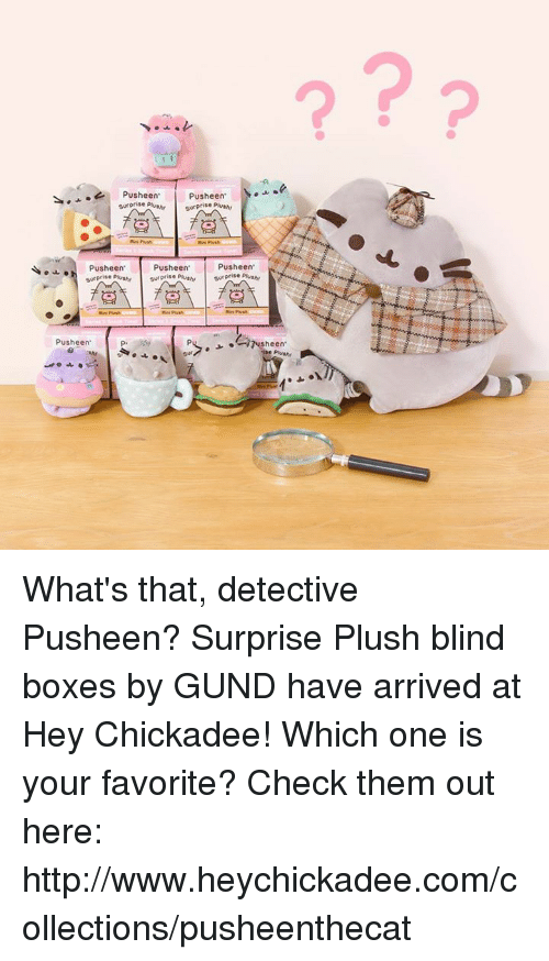 Boxing, Dank, and Http: Pusheen'  M.  Pusheen  surprise  PUSheen  PUSheen  PUSheen'  surprise plu  surprise  PUSheen' What's that, detective Pusheen? Surprise Plush blind boxes by GUND have arrived at Hey Chickadee! Which one is your favorite? Check them out here: http://www.heychickadee.com/collections/pusheenthecat