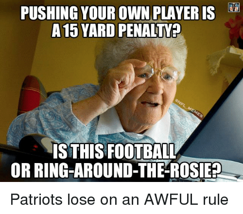 NFL: PUSHING YOUR OWN PLAYER IS  A 15 YARD PENALTY?  IS THIS FOOTBALL  OR RING-AROUND-THE-ROSIE? Patriots lose on an AWFUL rule