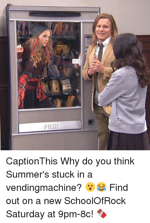 Memes, 🤖, and Why: PUSI CaptionThis Why do you think Summer's stuck in a vendingmachine? 😮😂 Find out on a new SchoolOfRock Saturday at 9pm-8c! 🍫