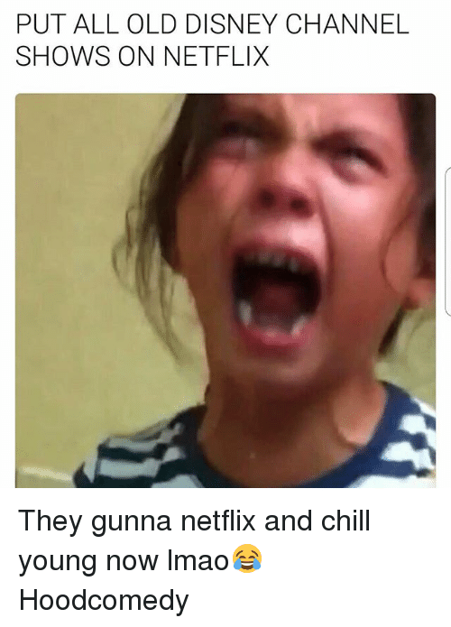 Hoodcomedy: PUT ALL OLD DISNEY CHANNEL  SHOWS ON NETFLIX They gunna netflix and chill young now lmao😂 Hoodcomedy