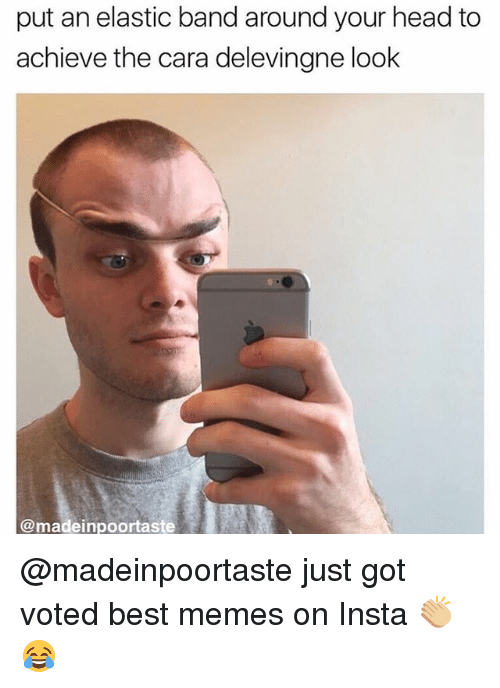 Cara Delevingne, Head, and Memes: put an elastic band around your head to  achieve the cara delevingne look  @madeinpoortaste @madeinpoortaste just got voted best memes on Insta 👏🏼😂