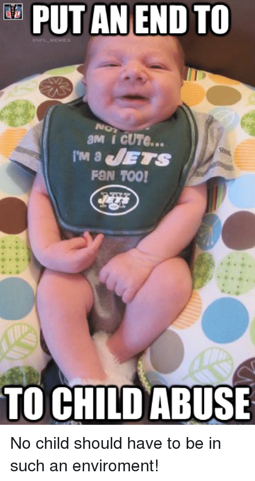 jets-fan: PUT AN END TO  aM i Cure...  IM a JETS  FaN TOO!  TO CHILD ABUSE No child should have to be in such an enviroment!