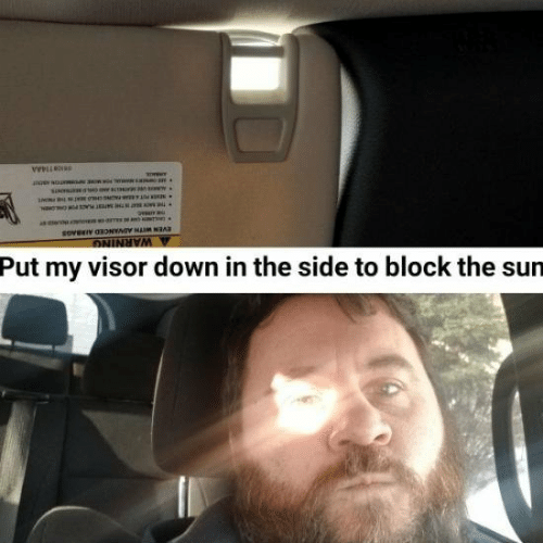 Block The Sun: Put my visor down in the side to block the sun