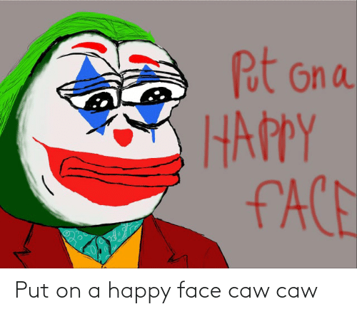 happy face: Put on a happy face caw caw