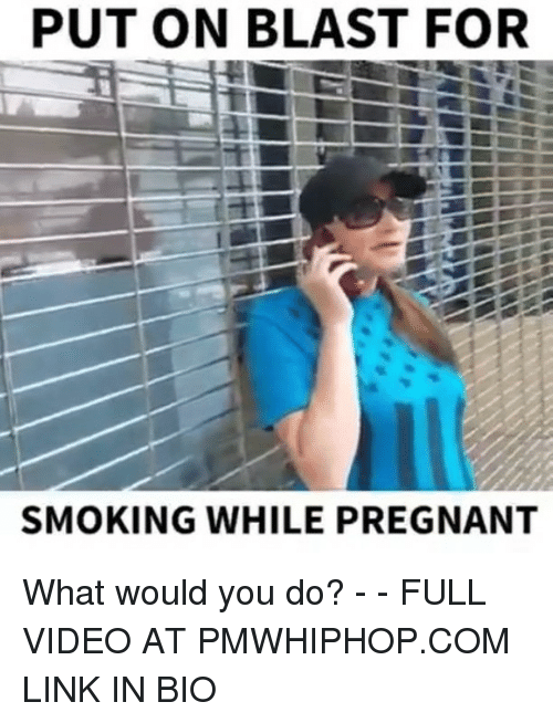 Memes, Pregnant, and Smoking: PUT ON BLAST FOR  SMOKING WHILE PREGNANT What would you do? - - FULL VIDEO AT PMWHIPHOP.COM LINK IN BIO