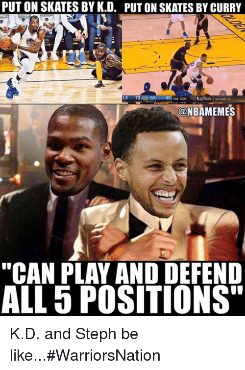 """Be Like, Nba, and Curry: PUT ON SKATES BY K.D. PUT ON SKATES BY CURRY  LE  73 M GS  3rd 900  ONBAMEMES  """"CAN PLAY AND DEFEND  ALL 5 POSITIONS"""" K.D. and Steph be like...#WarriorsNation"""