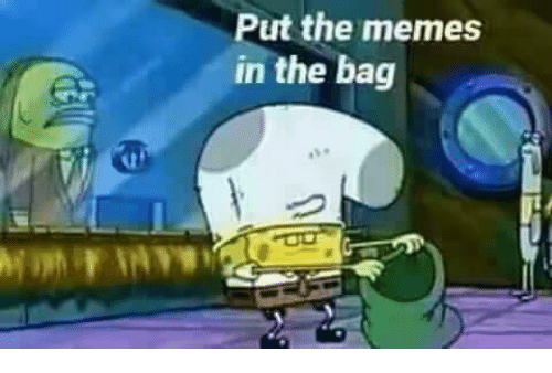 Dank Memes and Put the Memes in the Bag: Put the memes  in the bag