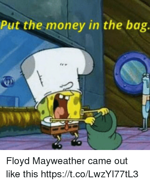 Floyd Mayweather, Mayweather, and Money: Put the money in the bag. Floyd Mayweather came out like this https://t.co/LwzYI77tL3