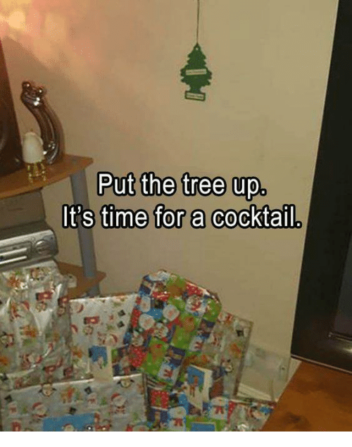 Cocktails: Put the tree up.  It's time for a Cocktail