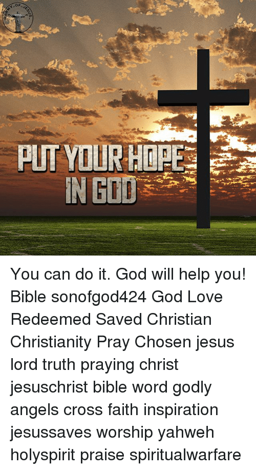 God, Jesus, and Love: PUT YOUR HERE You can do it. God will help you! Bible sonofgod424 God Love Redeemed Saved Christian Christianity Pray Chosen jesus lord truth praying christ jesuschrist bible word godly angels cross faith inspiration jesussaves worship yahweh holyspirit praise spiritualwarfare