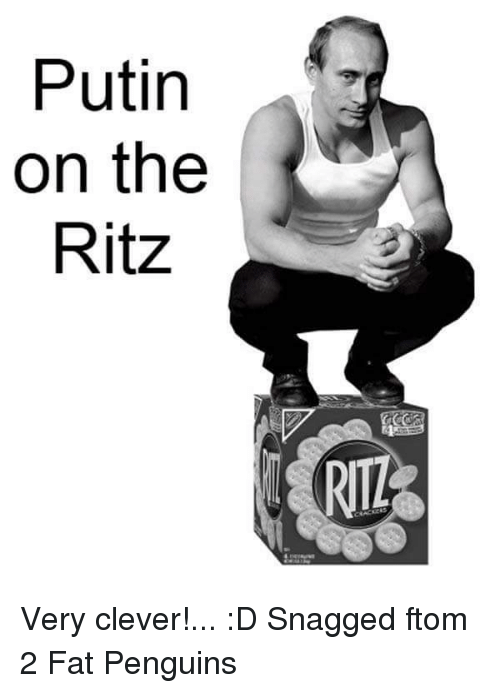 putin on the ritz: Putin  on the  Ritz  RIL Very clever!... :D Snagged ftom 2 Fat Penguins