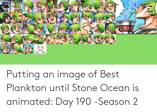 Animated: Putting an image of Best Plankton until Stone Ocean is animated: Day 190 -Season 2