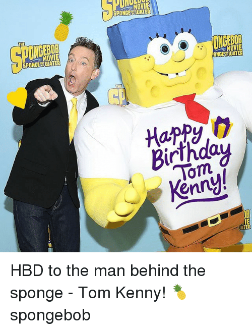 tom kenny: PUY  SPONGEWATER  SPONEWATER  MOVIE  Tom  enn  TE HBD to the man behind the sponge - Tom Kenny! 🍍 spongebob