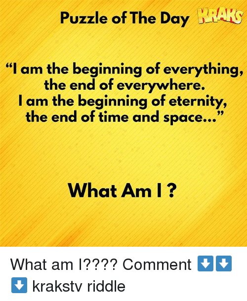 """Memes, Space, and Time: Puzzle of The Day RAK  """"I am the beginning of everything,  the end of everywhere.  I am the beginning of eternity,  the end of time and space...""""  What Am I? What am I???? Comment ⬇️⬇️⬇️ krakstv riddle"""
