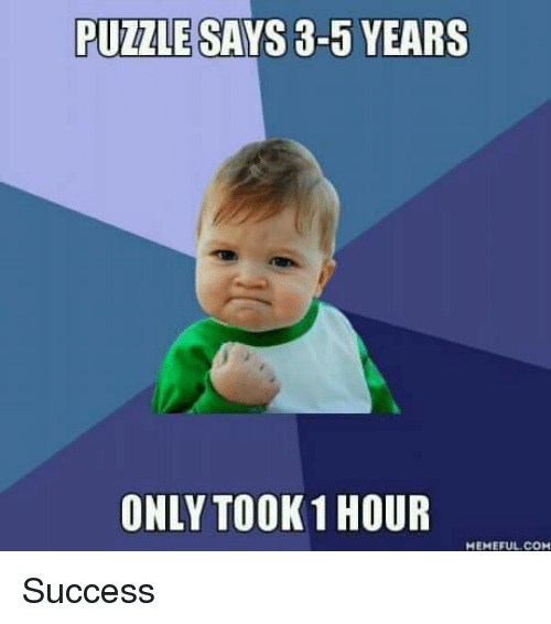 puzzle says 3 5 years only took 1 hour memeful com 3929326 puzzle says 3 5 years only took 1 hour memeful com success meme