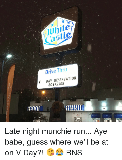 Memes, Munchies, and Rns: PWE THRU  Castle  Drive Thru  DAY RESERVATION  80975308  DRIVE THRU  RINGS FOR Late night munchie run... Aye babe, guess where we'll be at on V Day?! 😘😂 RNS