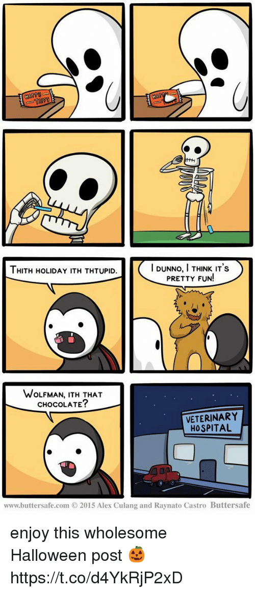 Funny, Halloween, and Chocolate: Py  I DUNNO,I THINK IT's  PRETTY FUN!  HITH HOLIDAY ITH THTUPID  WOLFMAN, ITH THAT  CHOCOLATE?  VETERINARY  HOSPITAL  www.buttersafe.com © 2015 Alex Cu lang and Ravnato Castro Butter.safe enjoy this wholesome Halloween post 🎃 https://t.co/d4YkRjP2xD