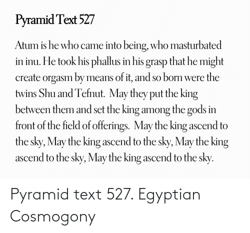 Egyptian: Pyramid text 527. Egyptian Cosmogony