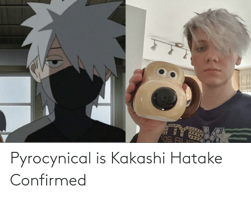 Pyrocynical: Pyrocynical is Kakashi Hatake Confirmed