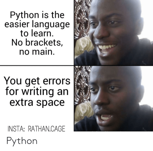 brackets: Python is the  easier language  to learn.  No brackets,  no main  You get errors  for writing an  extra space  INSTA: RATHAN.CAGE Python