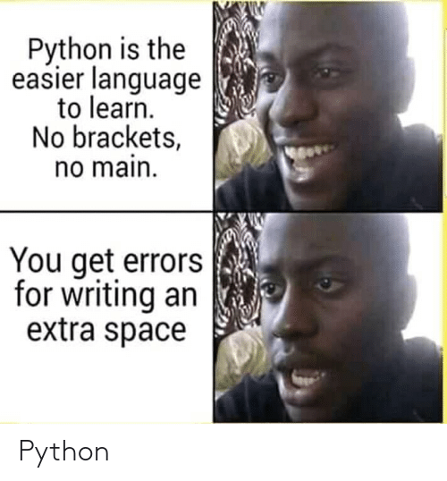 brackets: Python is the  easier language  to learn.  No brackets,  o main.  You get errors  for writing an  extra space Python