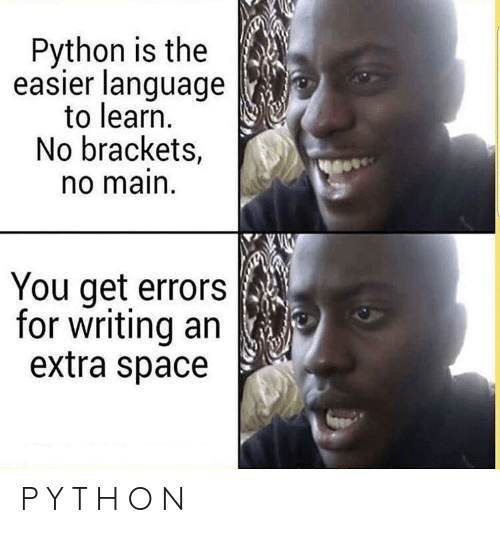 brackets: Python is the  easier language  to learn.  No brackets,  o main  You get errors  for writing an  extra space P Y T H O N