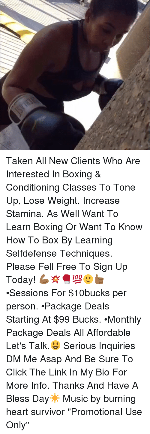"""Having A Blessed Day: 'Q Taken All New Clients Who Are Interested In Boxing & Conditioning Classes To Tone Up, Lose Weight, Increase Stamina. As Well Want To Learn Boxing Or Want To Know How To Box By Learning Selfdefense Techniques. Please Fell Free To Sign Up Today! 💪🏾💥🥊💯🙂👍🏾 •Sessions For $10bucks per person. •Package Deals Starting At $99 Bucks. •Monthly Package Deals All Affordable Let's Talk.😃 Serious Inquiries DM Me Asap And Be Sure To Click The Link In My Bio For More Info. Thanks And Have A Bless Day☀️ Music by burning heart survivor """"Promotional Use Only"""""""